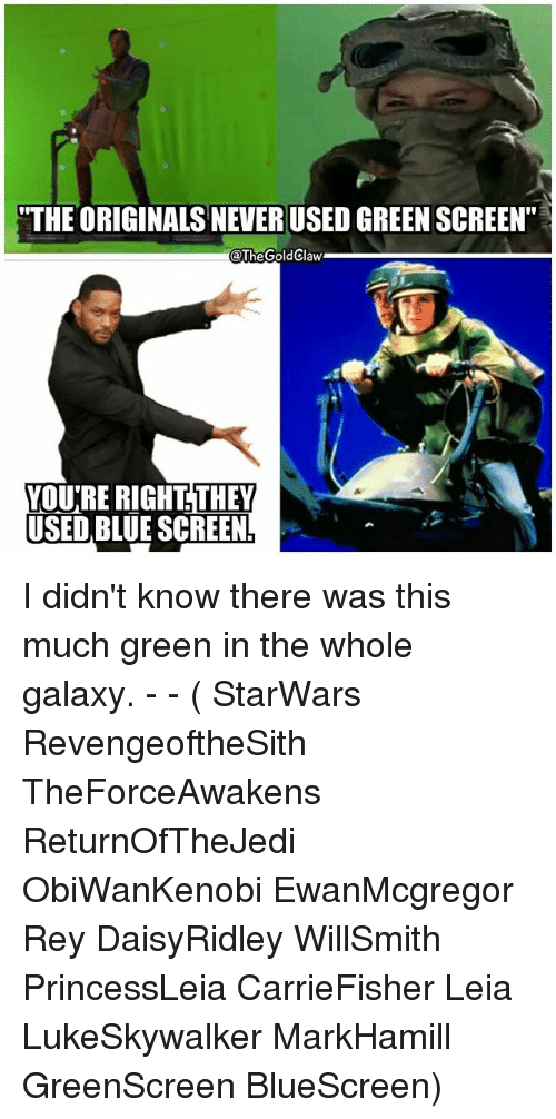 """Memes, Rey, and Blue: """"THE ORIGINALS NEVER USED GREEN SCREEN""""  @TheGoldClaw  THEY  VOU'RE RIGHT  USED BLUE SCREEN I didn't know there was this much green in the whole galaxy. - - ( StarWars RevengeoftheSith TheForceAwakens ReturnOfTheJedi ObiWanKenobi EwanMcgregor Rey DaisyRidley WillSmith PrincessLeia CarrieFisher Leia LukeSkywalker MarkHamill GreenScreen BlueScreen)"""