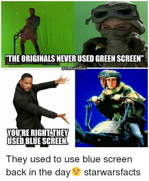 """Memes, Blue, and Never: """"THE ORIGINALS NEVER USED GREEN SCREEN""""  @TheGoldClaw  YOURE RIGHT. THEY  USED BLUE SCREEN They used to use blue screen back in the day😉 starwarsfacts"""