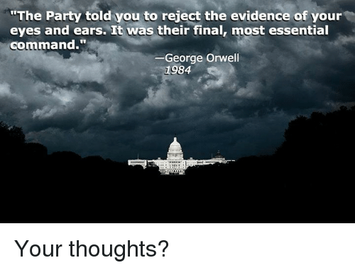"Memes, George Orwell, and 🤖: ""The Party told you to reject the evidence of your  eyes and ears. It was their final, most essential  command.  George Orwell  1984 Your thoughts?"