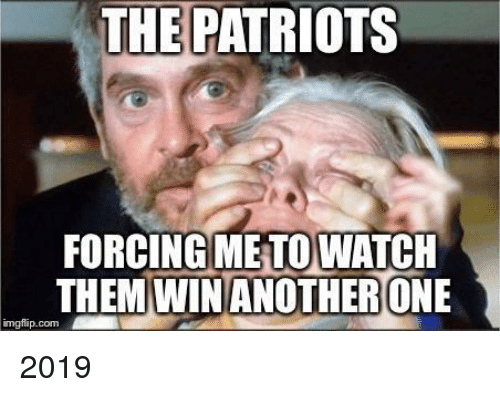 Patriotic, Com, and Imgflip: THE PATRIOTS  FORCING ME TOWATCH  THEMIWINANOTHERONE  imgflip.com 2019