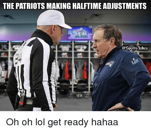 Lol, Patriotic, and Sports: THE PATRIOTS MAKING HALFTIME ADJUSTMENTS  @SportsJokes Oh oh lol get ready hahaa