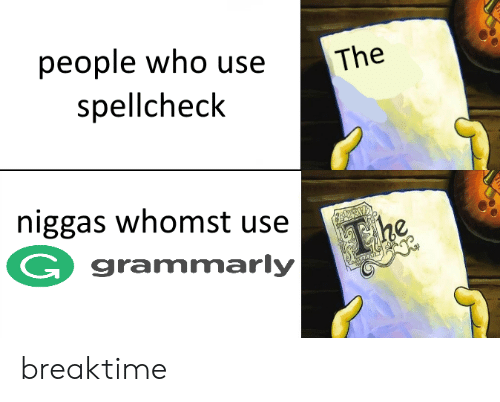 Grammarly: The  people who use  spellcheclk  niggas whomst usee  G grammarly breaktime