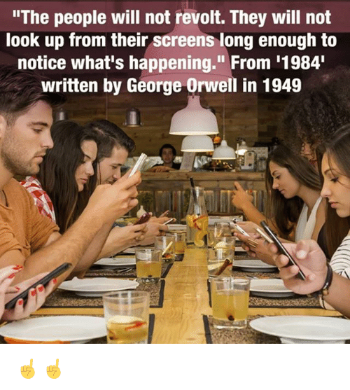 "Memes, George Orwell, and 🤖: ""The people will not revolt. They will not  look up from their screens long enough to  notice what's happening."" From '1984  written by George Orwell in 1949 ☝️☝️"