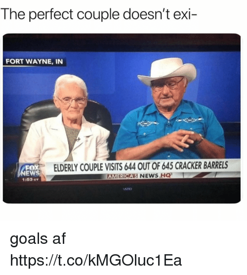 Af, Funny, and Goals: The perfect couple doesn't exi-  FORT WAYNE, IN  s ELDERLY COUPLE VISITS 644 OUT OF 645 CRACKER BARRES  FOX  EWS  1:53 or  AMERICA'S goals af https://t.co/kMGOluc1Ea