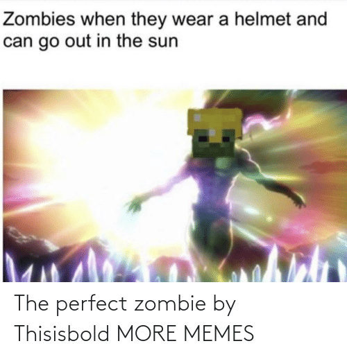 Zombie: The perfect zombie by Thisisbold MORE MEMES