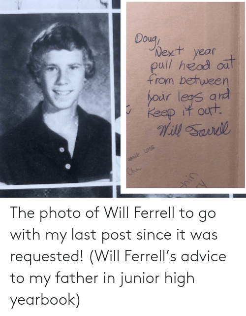 ferrell: The photo of Will Ferrell to go with my last post since it was requested! (Will Ferrell's advice to my father in junior high yearbook)