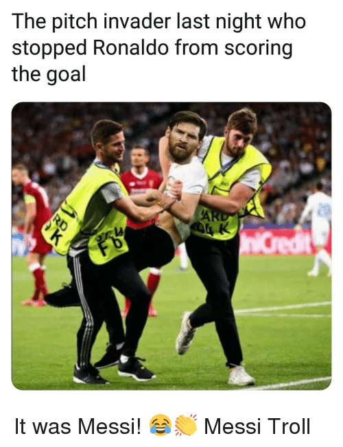 Memes, Troll, and Goal: The pitch invader last night who  stopped Ronaldo from scoring  the goal  AR It was Messi! 😂👏 Messi Troll