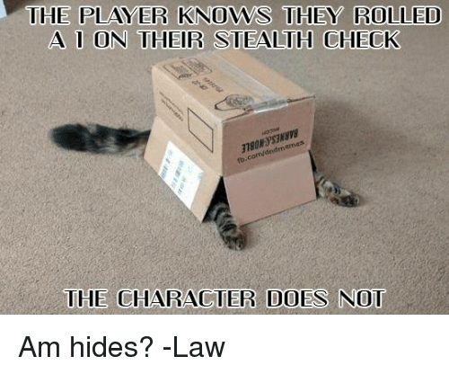 DnD, Player, and Character: THE PLAYER KNOWS THEY ROLLED  A  1 ON THEIR STEA  LTH CHECK  18012338  THE  CHARACTER DOES NOT Am hides?  -Law