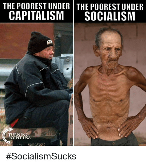 Memes, Capitalism, and Socialism: THE POOREST UNDER THE POOREST UNDER  CAPITALISM SOCIALISM  TURNING  POINT USA #SocialismSucks