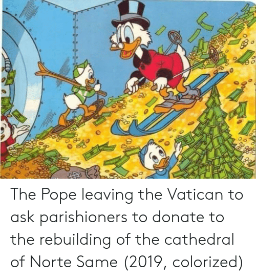 Pope Francis, Vatican, and Ask: The Pope leaving the Vatican to ask parishioners to donate to the rebuilding of the cathedral of Norte Same (2019, colorized)