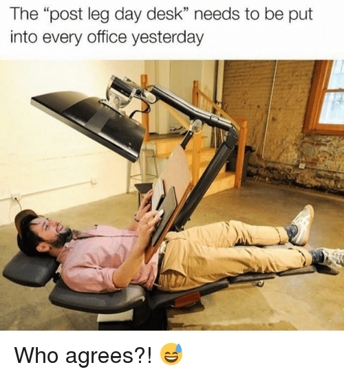 """Gym, Desk, and Office: The """"post leg day desk"""" needs to be put  into every office yesterday Who agrees?! 😅"""