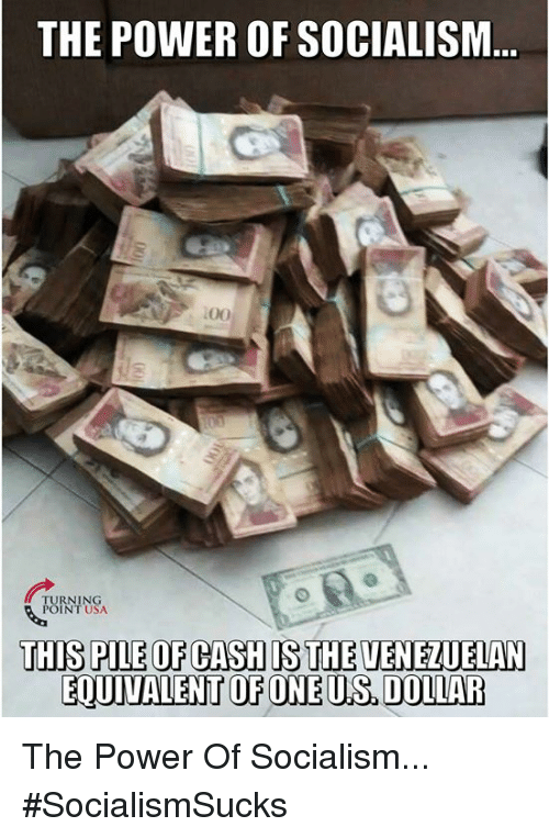 Memes, Power, and Socialism: THE POWER OF SOCIALISM  URNING  INT USA  THIS PILE OF CASH IS THE VENEZUELAN  EQUIVALENT OFONEUS.DOLLAR The Power Of Socialism... #SocialismSucks
