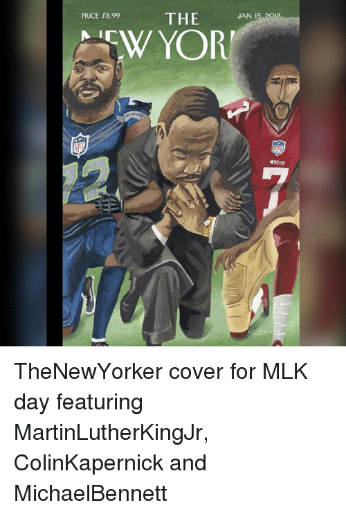 Memes, MLK Day, and 🤖: THE  PRICE $8.99  JAN  . I  19ERS TheNewYorker cover for MLK day featuring MartinLutherKingJr, ColinKapernick and MichaelBennett