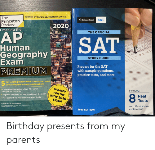 princeton: The  Princeton  Review  BETTER STRATEGIES. HIGHER SCORES.  CollegeBoard  SAT  2020  Cracking the  AP  THE OFFICIAL  SAT  Human  Geography  Exam  STUDY GUIDE  TM  10  18  Prepare for the SAT  with sample questions,  practice tests, and more.  PREMIUM  5.  E full-length practice tests (3 in the book & 2 online)  with complete answer explanations  Comprehensive review of key AP Human  Geography concepts  UPDATED  Includes:  FOR THE  NEW 2020  Targeted strategies for every section of the exam  8  Real  • Free content via your online Student Tools  EXAM  Tests  By the Staff of The Princeton Review  AP is a trademark registered and owned by the College Board, which is not affiliated with,  and does not endorse, this product.  and official answer  2020 EDITION  explanations Birthday presents from my parents