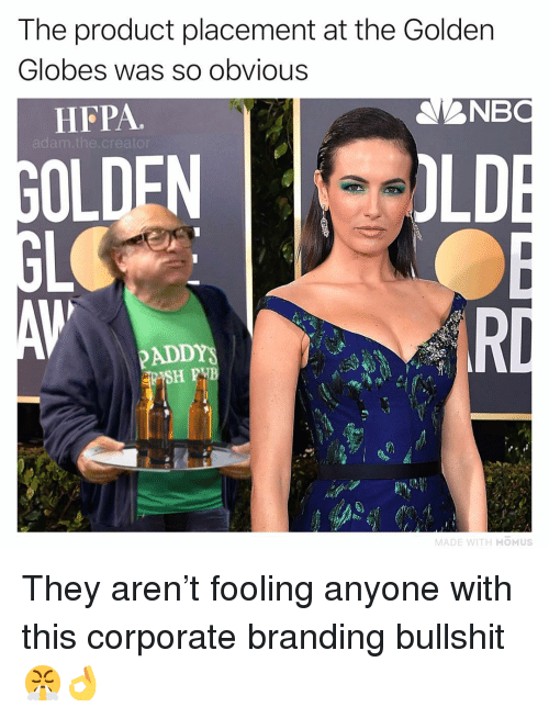 Golden Globes, Memes, and Bullshit: The product placement at the Golden  Globes was so obvious  HFPA  NB  adam.the.creato  OLDEN  LD  PADDY  TH MOMUS They aren't fooling anyone with this corporate branding bullshit 😤👌