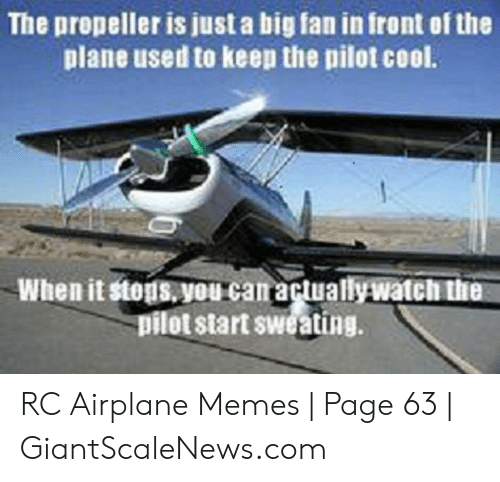 Giantscalenews: The propeller is just a big fan in front of the  plane used to keep the pilot cool.  When it stens. you can agua llywatelitli  pilot start sweating. RC Airplane Memes | Page 63 | GiantScaleNews.com