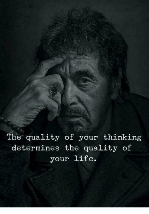 Life, Quality, and  Your Life: The quality of your thining  determines the quality of  your life.