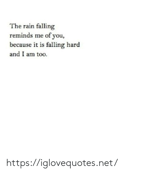 Because It Is: The rain falling  reminds me of you,  because it is falling hard  and I am too. https://iglovequotes.net/