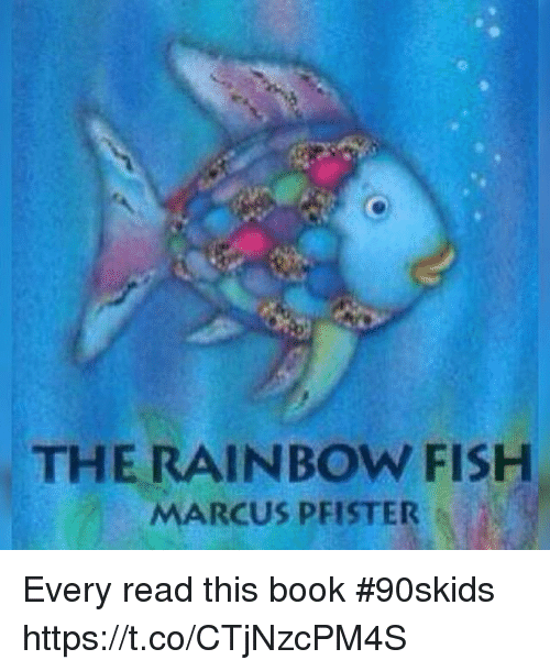 Memes, Book, and Fish: THE RAINBOW FISH  MARCUS PFISTER Every read this book #90skids https://t.co/CTjNzcPM4S