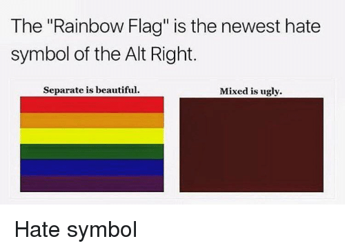 "Hate Symbol: The ""Rainbow Flag"" is the newest hate  symbol of the Alt Right.  Separate is beautiful  Mixed is ugly. <p>Hate symbol</p>"