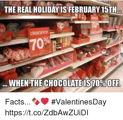 Facts, The Real, and Holiday: THE REAL HOLIDAY IS FEBRUARY 15TH  clearance  70%  WHEN THE CHOCOLATEIS70% OFF Facts...🍫❤️ #ValentinesDay https://t.co/ZdbAwZUiDI