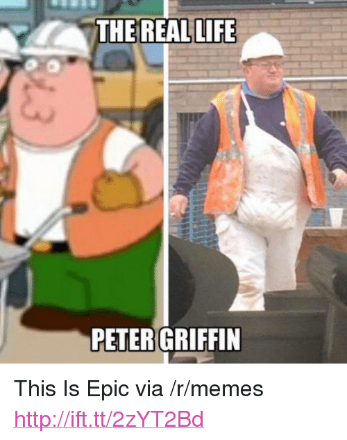 "Life, Memes, and Peter Griffin: THE REAL LIFE  PETER GRIFFIN <p>This Is Epic via /r/memes <a href=""http://ift.tt/2zYT2Bd"">http://ift.tt/2zYT2Bd</a></p>"