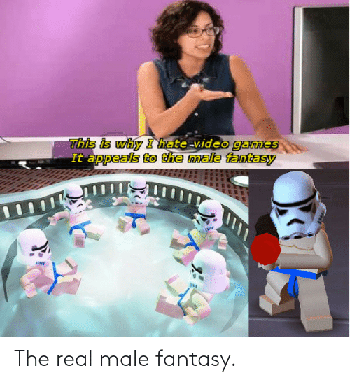 The Real: The real male fantasy.