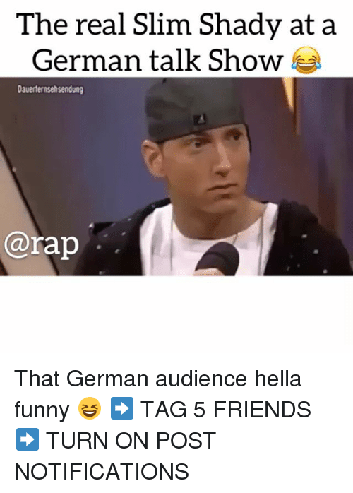 Slim Shady: The real Slim Shady at a  German talk Show  Dauerternsehsendung  @rap That German audience hella funny 😆 ➡️ TAG 5 FRIENDS ➡️ TURN ON POST NOTIFICATIONS