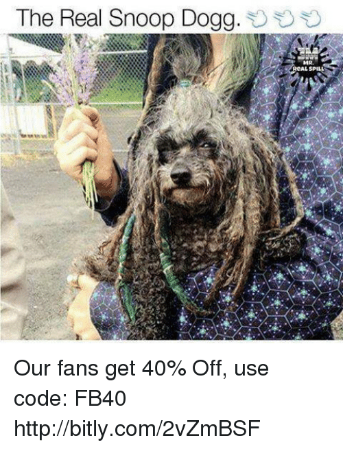 Snooping: The Real Snoop Dogg.  RCAL SPILL Our fans get 40% Off, use code: FB40 http://bitly.com/2vZmBSF