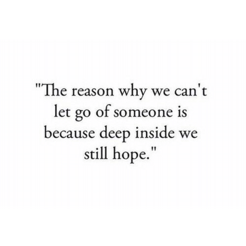"""deep inside: """"The reason why we can't  let go of someone  because deep inside we  still hope.  1S"""