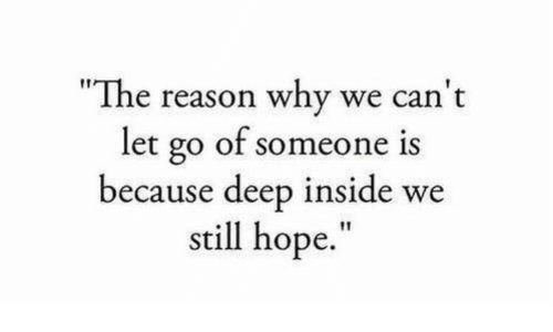 """Hope, Reason, and Deep: """"The reason why we can't  let go of someone is  because deep inside we  still hope"""