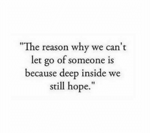 """deep inside: """"The reason why we can't  let go of someone is  because deep inside we  still hope."""""""