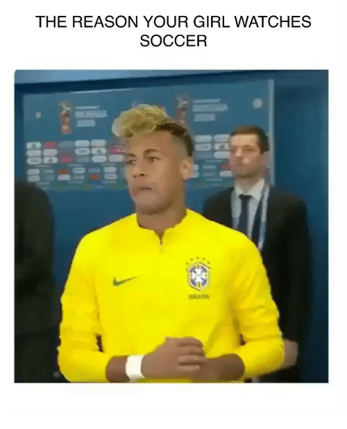Memes, Soccer, and Girl: THE REASON YOUR GIRL WATCHES  SOCCER