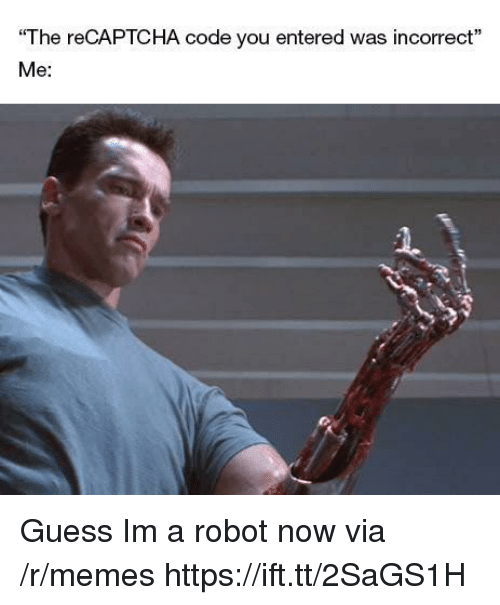 """Memes, Guess, and Code: """"The reCAPTCHA code you entered was incorrect""""  Me:  2. Guess Im a robot now via /r/memes https://ift.tt/2SaGS1H"""