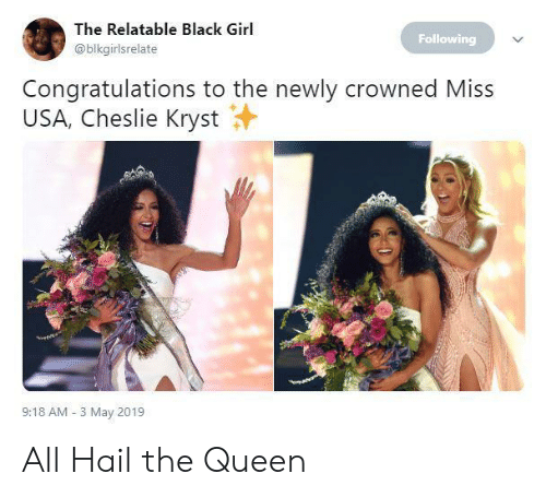 miss usa: The Relatable Black Girl  Following  @blkgirlsrelate  Congratulations to the newly crowned Miss  USA, Cheslie Kryst  9:18 AM 3 May 2019 All Hail the Queen