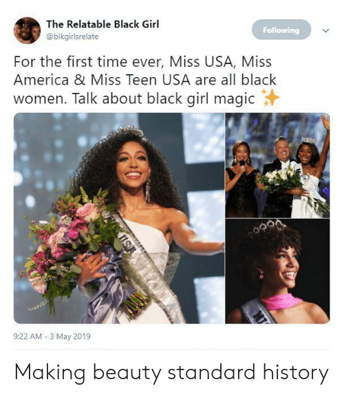 miss usa: The Relatable Black Girl  Following  @blkgirlsrelate  For the first time ever, Miss USA, Miss  America & Miss Teen USA are all black  women. Talk about black girl magic  9:22 AM 3 May 2019 Making beauty standard history