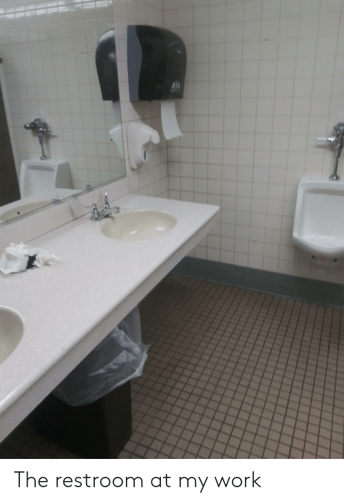 Work, My-Work, and The: The restroom at my work