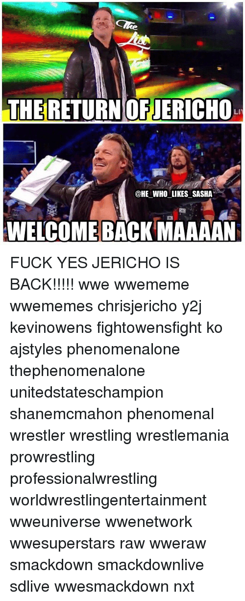 Memes, Phenomenal, and Wrestling: THE RETURNOFJERICHO  LI  @HE WHO LIKES SASHA  WELCOME BACK MAAAAN FUCK YES JERICHO IS BACK!!!!! wwe wwememe wwememes chrisjericho y2j kevinowens fightowensfight ko ajstyles phenomenalone thephenomenalone unitedstateschampion shanemcmahon phenomenal wrestler wrestling wrestlemania prowrestling professionalwrestling worldwrestlingentertainment wweuniverse wwenetwork wwesuperstars raw wweraw smackdown smackdownlive sdlive wwesmackdown nxt