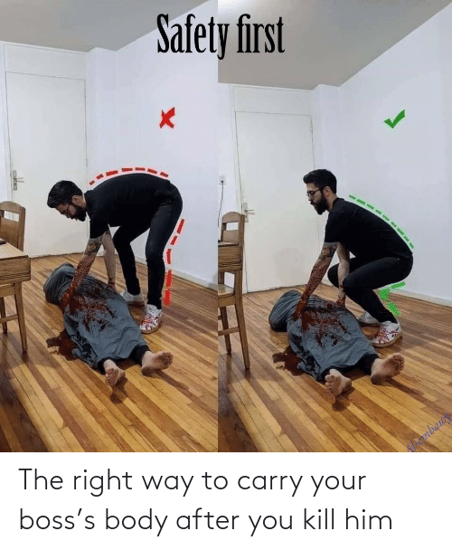 Body: The right way to carry your boss's body after you kill him