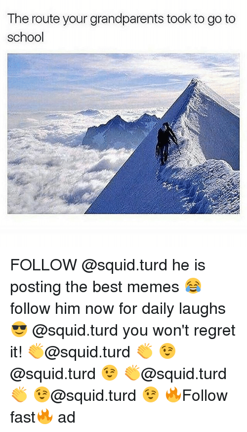 Memes, Regret, and School: The route your grandparents took to go to  school FOLLOW @squid.turd he is posting the best memes 😂follow him now for daily laughs😎 @squid.turd you won't regret it! 👏@squid.turd 👏 😉@squid.turd 😉 👏@squid.turd 👏 😉@squid.turd 😉 🔥Follow fast🔥 ad
