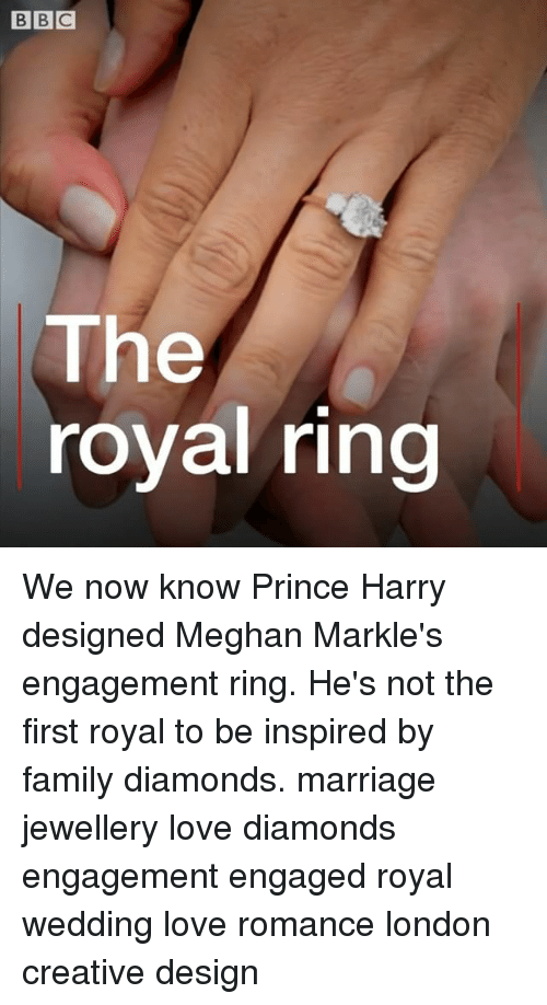 Family, Love, and Marriage: The  royal ring We now know Prince Harry designed Meghan Markle's engagement ring. He's not the first royal to be inspired by family diamonds. marriage jewellery love diamonds engagement engaged royal wedding love romance london creative design