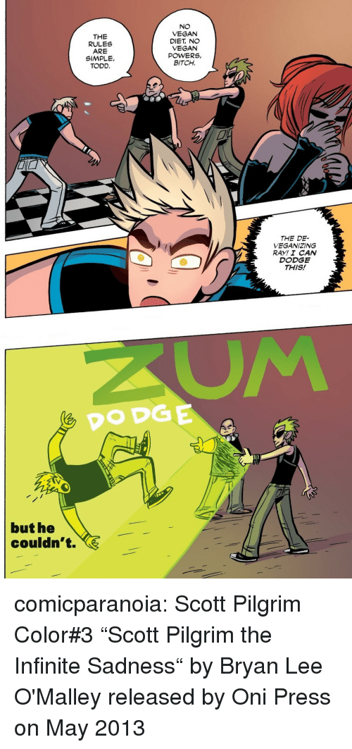 """Bitch, Target, and Tumblr: THE  RULES  ARE  SIMPLE,  TODD.  NO  VEGAN  DIET, NO  VEGAN  POWERS,  BITCH.  THE DE-  VEGANIZING  RAY! I CAN  DODGE  THIS!   DODGE  but he  couldn't. comicparanoia:  Scott Pilgrim Color#3  """"Scott Pilgrim  the Infinite Sadness"""" by Bryan Lee O'Malley released by Oni Press on May 2013"""