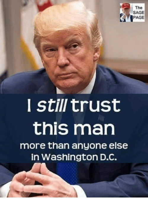 Washington D C: The  SAGE  PAGE  l still trust  this man  more than anyone else  in Washington D.C.