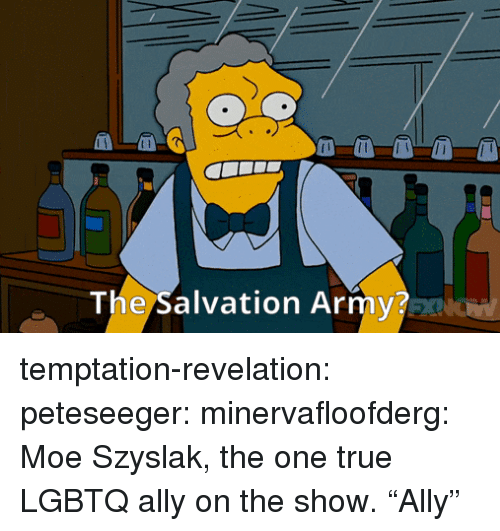 "Bilbo, Target, and True: The Salvation Army? temptation-revelation:  peteseeger:   minervafloofderg: Moe Szyslak, the one true LGBTQ ally on the show.  ""Ally"""