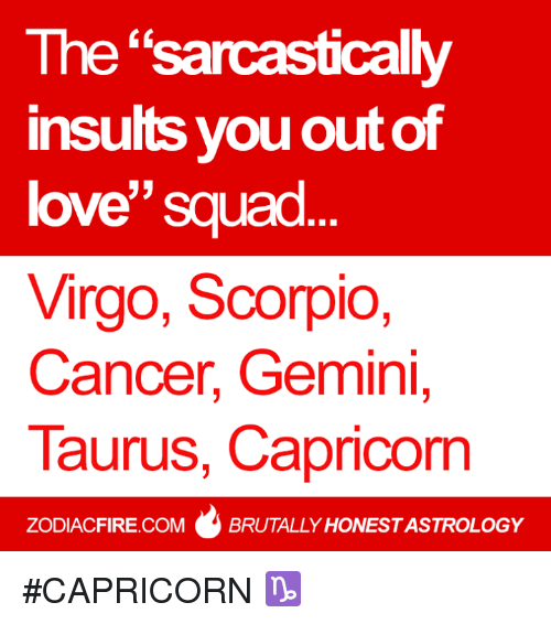 The Sarcastically Insults You Outof Love Squad Virgo Scorpio