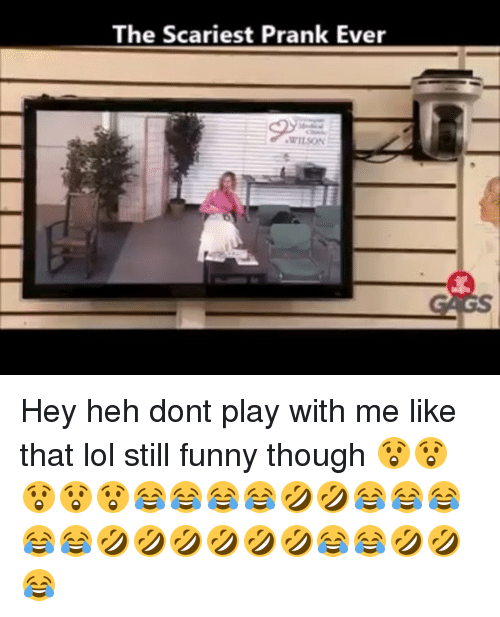 Memes, 🤖, and Play: The Scariest Prank Ever Hey heh dont play with me like that lol still funny though 😲😲😲😲😲😂😂😂😂🤣🤣😂😂😂😂😂🤣🤣🤣🤣🤣🤣😂😂🤣🤣😂