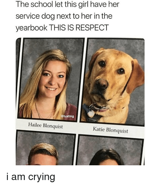 Crying, Respect, and School: The school let this girl have her  service dog next to her in the  yearbook THIS IS RESPECT  @tuxting  Hailee Blonquist  Katie Blonquist i am crying