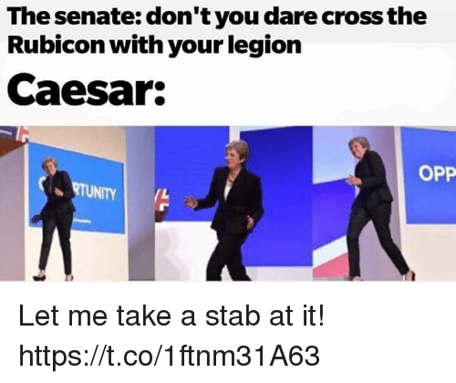 Cross, Legion, and Senate: The senate: don't you dare cross the  Rubicon with your legion  Caesar:  OPP Let me take a stab at it! https://t.co/1ftnm31A63