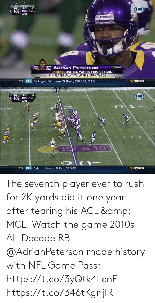 player: The seventh player ever to rush for 2K yards did it one year after tearing his ACL & MCL.  Watch the game 2010s All-Decade RB @AdrianPeterson made history with NFL Game Pass: https://t.co/3yQtk4LcnE https://t.co/346tKgnjlR