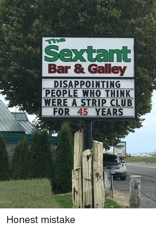 Strip Club: the  Sextant  Bar & Galley  DISAPPOINTING  PEOPLE WHO THINK  WERE A STRIP CLUB  FOR 45 YEARS Honest mistake